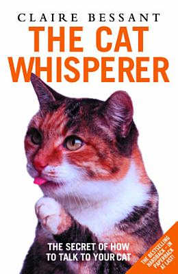The Cat Whisperer   The Secret of How to Talk to Your Cat