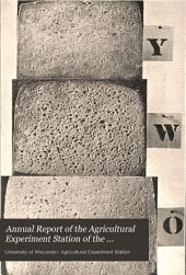 Annual Report of the Agricultural Experiment Station of the University of Wisconsin for the Year...: Volume 12