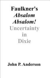 Faulkner's Absalom, Absalom!: Uncertainty in Dixie