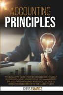 Accounting Principles  The Essential Guide Your Business Deserve about Bookeeping Including the N1 Tax Management Strategy to Save Money and