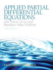Applied Partial Differential Equations with Fourier Series and Boundary Valve Problems,: Edition 5