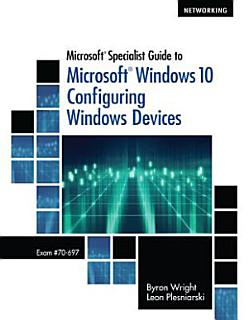 Microsoft Specialist Guide to Microsoft Windows 10  Exam 70 697  Configuring Windows Devices  Book