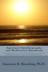 Spiritual Autobiography and Meditation Handbook: Chronicles journey to experiencing True Self and describes techniques to begin or deepen meditation practice.