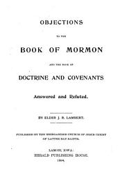 Objections to the Book of Mormon and the Book of Doctrine and Covenants Answered and Refuted
