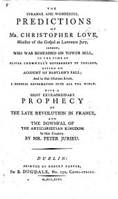 The Strange and Wonderful Predictions of Mr. C. Love. With a ... Prophecy of the Late Revolution in France ... by Mr. P. Jurieu