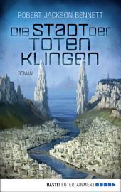 Die Stadt der toten Klingen: Roman