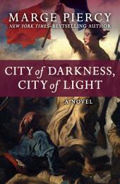 City of Darkness, City of Light: A Novel