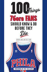 100 Things 76ers Fans Should Know Do Before They Die Book PDF