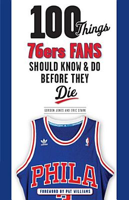 100 Things 76ers Fans Should Know   Do Before They Die PDF