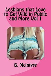 Lesbians That Love to Get Wild in Public and More: Volume 1
