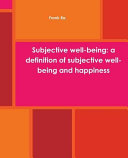Subjective Well-being: a Definition of Subjective Well-being and Happiness