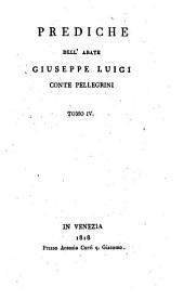 Prediche dell'abate Giuseppe Luigi conte Pellegrini. Tomo primo [-quinto]: Tomo 4, Volume 4