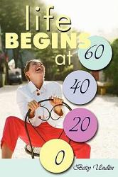 Life Begins At 60 40 20 0 Book PDF