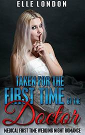 Taken For The First Time By The Doctor: Victorian Medical First Time Older Man Younger Woman Romance
