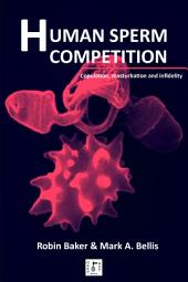 Human Sperm Competition: Copulation, masturbation and infidelity