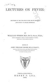 Lectures on Fever: Delivered in the Theatre of the Meath Hospital and County of Dublin Infirmary