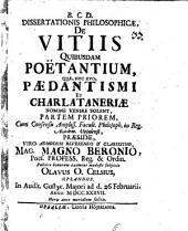 Dissertationis philosophicae de vitiis quibusdam poëtantium, quae, hoc aevo, pedantismi et charlataneriae nomine venire solent, partem priorem