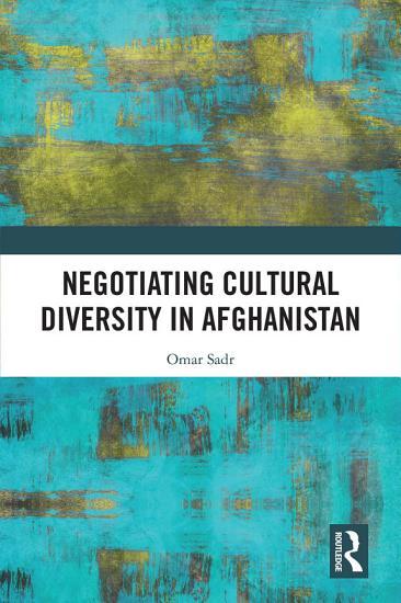 Negotiating Cultural Diversity in Afghanistan PDF