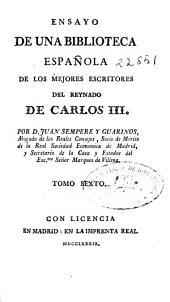 Ensayo de una biblioteca española de los escritores del reynado de Carlos III.: Tomo primero [-sexto], Volumen 6