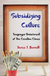 Subsidizing Culture: Taxpayer Enrichment of the Creative Class