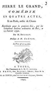 Pierre le Grand: comédie en quatre actes, et en prose, mêlée de chants
