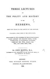 Three Lectures on the Polity and History of the Hebrews, from the Exode to the Advent of the Messiah; including a brief notice of the Jewish Sects