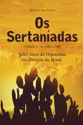 Os sertaníadas - vol. 1 - de 1500 a 1900 - (500 anos de hipocrisia na história do brasil): A epopeia dos esquecidos nos Sertões