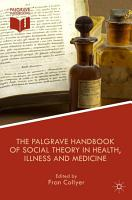 The Palgrave Handbook of Social Theory in Health  Illness and Medicine PDF