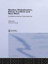 Shadow Globalization  Ethnic Conflicts and New Wars PDF