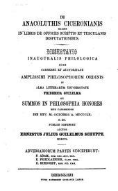 De Anacoluthis Ciceronianis maxime in libris de officiis scriptis et Tusculanis Disputationibus: dissertatio ...