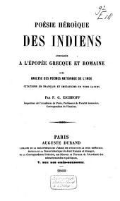 Poésie héroïque des Indiens: comparée à l'épopée grecque et romaine avec analyse des poèmes nationaux de l'Inde; citations en français et imitations en vers latins