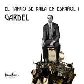 El tango se baila en español I: Gardel