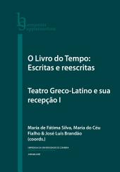 O Livro do Tempo: Escritas e reescritas: Teatro Greco-Latino e sua recepção I