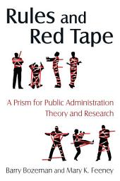 Rules and Red Tape: A Prism for Public Administration Theory and Research: A Prism for Public Administration Theory and Research