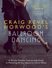 Craig Revel Horwood's Ballroom Dancing: A guide to mastering the basic steps for absolute beginners