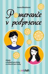 Pomeranče v podprsence: Příběh o holkách pro kluky a o klucích pro holky