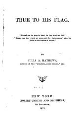 True to His Flag: Volume 1872
