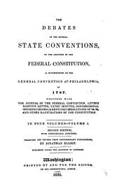 The debates in the several state conventions on the adoption of the Federal constitution, as recommended by the general convention at Philadelphia in 1787: together with the journal of the Federal convention, Luther Martin's letter, Yates' minutes, Congressional opinions, Virginia & Kentucky resolution of '98-'99 and other illustrations of the Constitution, Volume 1