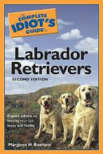The Complete Idiot's Guide to Labrador Retrievers, 2nd Edition