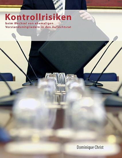 Kontrollrisiken beim Wechsel von ehemaligen Vorstandsmitgliedern in den Aufsichtsrat PDF