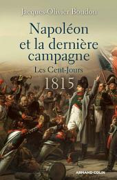 Napoléon et la dernière campagne.: Les Cent-Jours 1815
