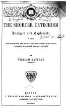 The Shorter Catechism Analyzed and Explained  in which the Doctrines an D Duties are Connected with Their Promises  Warnings  and Experience  By William Rattray PDF