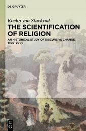 The Scientification of Religion: An Historical Study of Discursive Change, 1800–2000