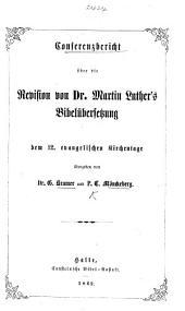 Conferenzbericht über die Revision von Dr. Martin Luther's Bibelübersetzung dem 12 evangelischen Kirchentage übergeben von Dr. G. K. and P. C. M.