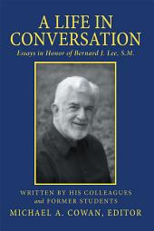 A Life in Conversation: Essays in Honor of Bernard J. Lee, S.M.
