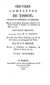 Oeuvres choisies de Tissot: Précédée d'un précis historique sur la vie del'auteur, et accompagnée de notes, Volume7