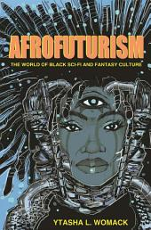 Afrofuturism : The World of Black Sci-Fi and Fantasy Culture