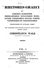 Rhetores graeci, ex codicibus florentinis, mediolanensibus, monacensibus, neapolitanis, parisiensibus, romanis, venetis, taurinensibus et vindobonensibus: Volume 1