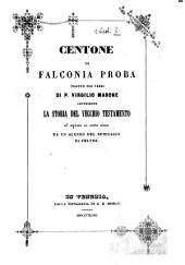 Centone di Falconia Proba tratto dai versi di P. Virgilio Marone contenente La storia del vecchio testamento ed esposto in sesta rima da un alunno del Seminario di Feltre