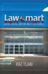 Law Mart: Justice, Access, and For-Profit Law Schools